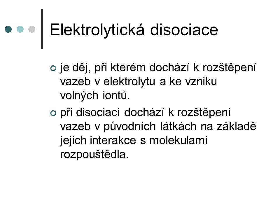 Elektrolytická disociace je děj, při kterém dochází k rozštěpení vazeb v elektrolytu a ke vzniku volných iontů. při disociaci dochází k rozštěpení vaz