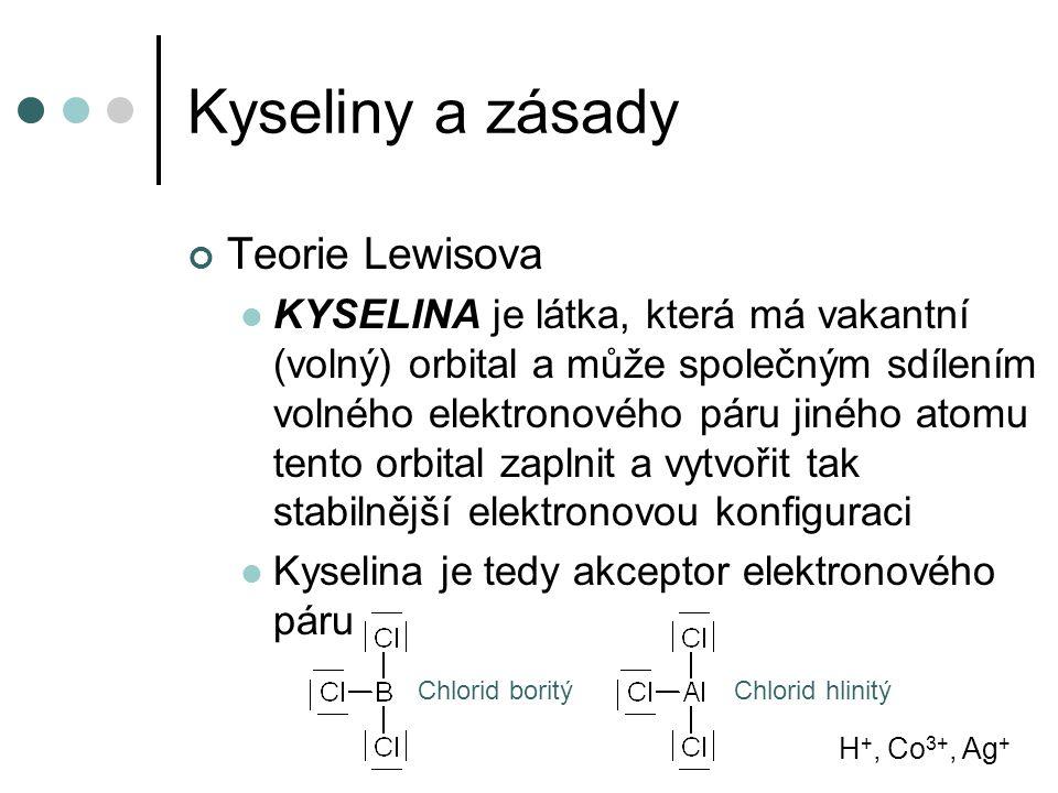 Kyseliny a zásady Teorie Lewisova KYSELINA je látka, která má vakantní (volný) orbital a může společným sdílením volného elektronového páru jiného ato