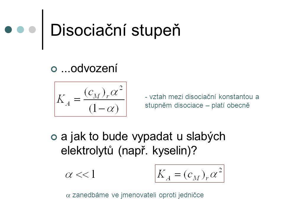Disociační stupeň...odvození a jak to bude vypadat u slabých elektrolytů (např. kyselin)? - vztah mezi disociační konstantou a stupněm disociace – pla