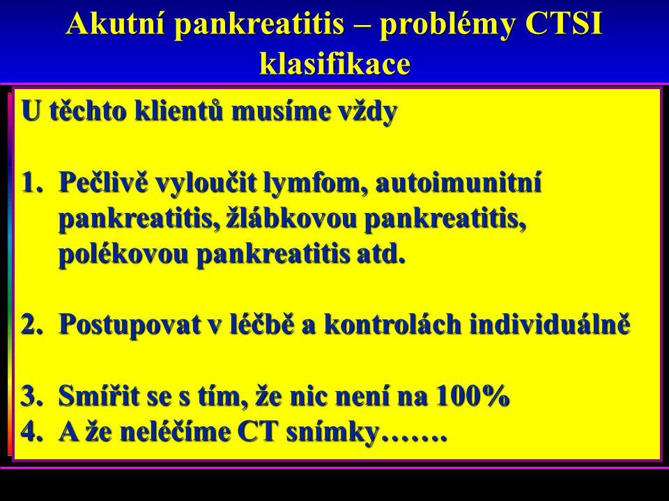 Akutní pankreatitis – problémy CTSI klasifikace CTSI koreluje s prognózou a podle CTSI by měla být nastavena péče. Skupina klientů s dle CTE s těžkou