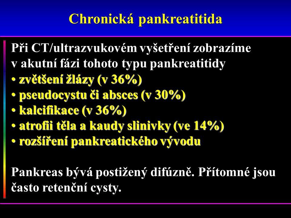 Při CT/ultrazvukovém vyšetření zobrazíme v akutní fázi tohoto typu pankreatitidy zvětšení žlázy (v 36%) zvětšení žlázy (v 36%) pseudocystu či absces (