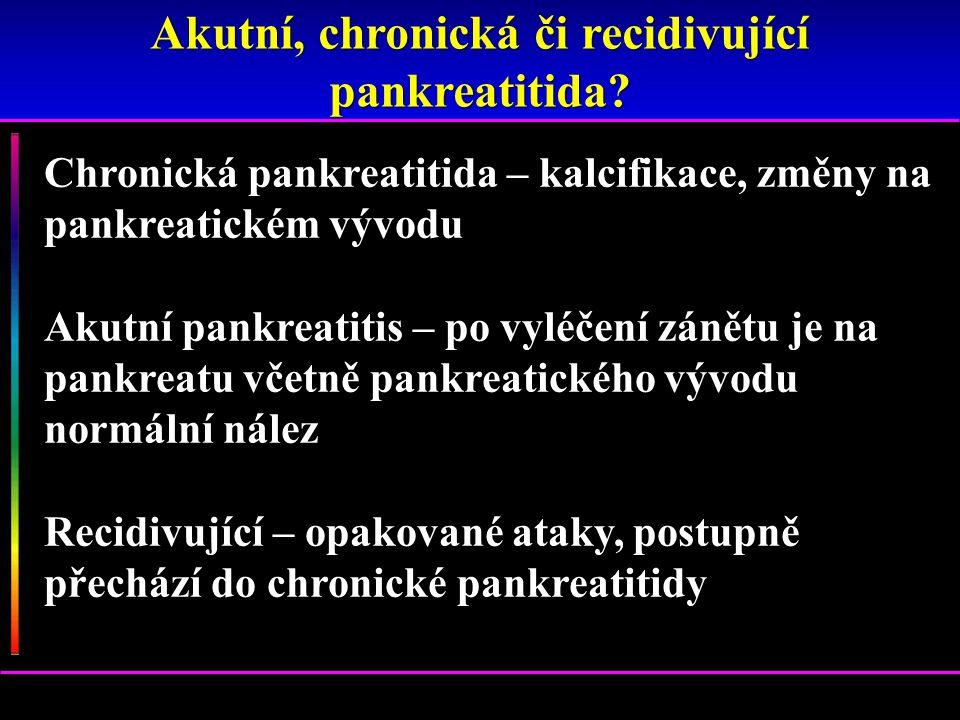 Chronická pankreatitida – kalcifikace, změny na pankreatickém vývodu Akutní pankreatitis – po vyléčení zánětu je na pankreatu včetně pankreatického vý