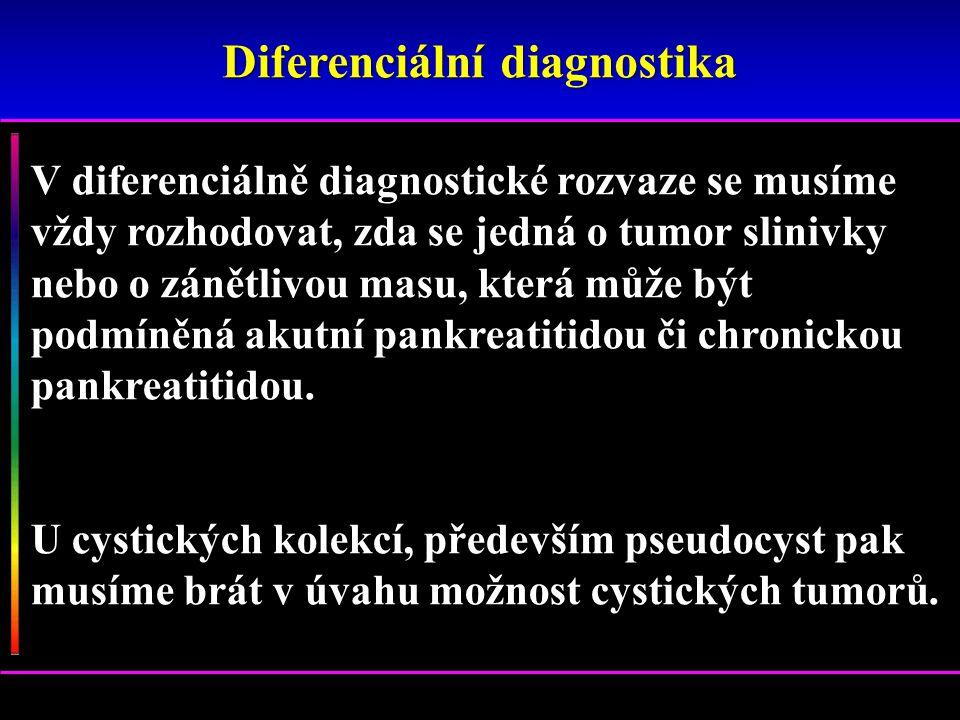 V diferenciálně diagnostické rozvaze se musíme vždy rozhodovat, zda se jedná o tumor slinivky nebo o zánětlivou masu, která může být podmíněná akutní