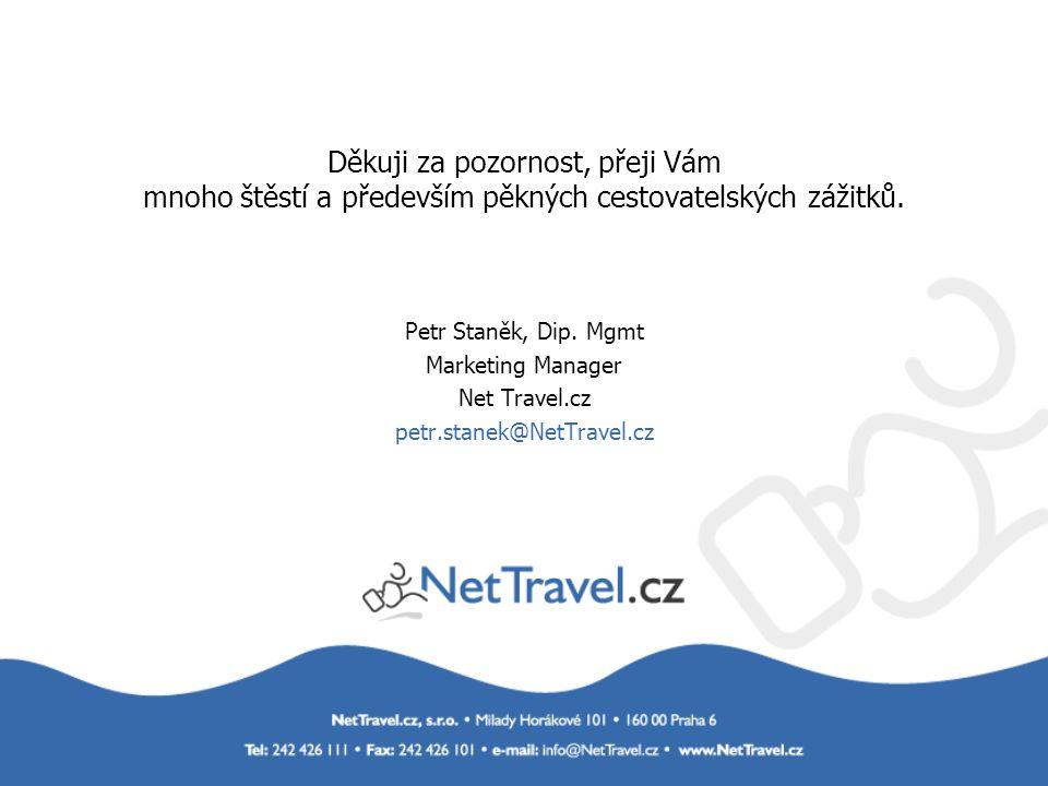 Děkuji za pozornost, přeji Vám mnoho štěstí a především pěkných cestovatelských zážitků. Petr Staněk, Dip. Mgmt Marketing Manager Net Travel.cz petr.s
