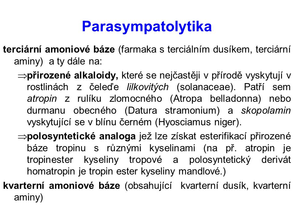 Parasympatolytika terciární amoniové báze (farmaka s terciálním dusíkem, terciární aminy) a ty dále na:  přirozené alkaloidy, které se nejčastěji v p