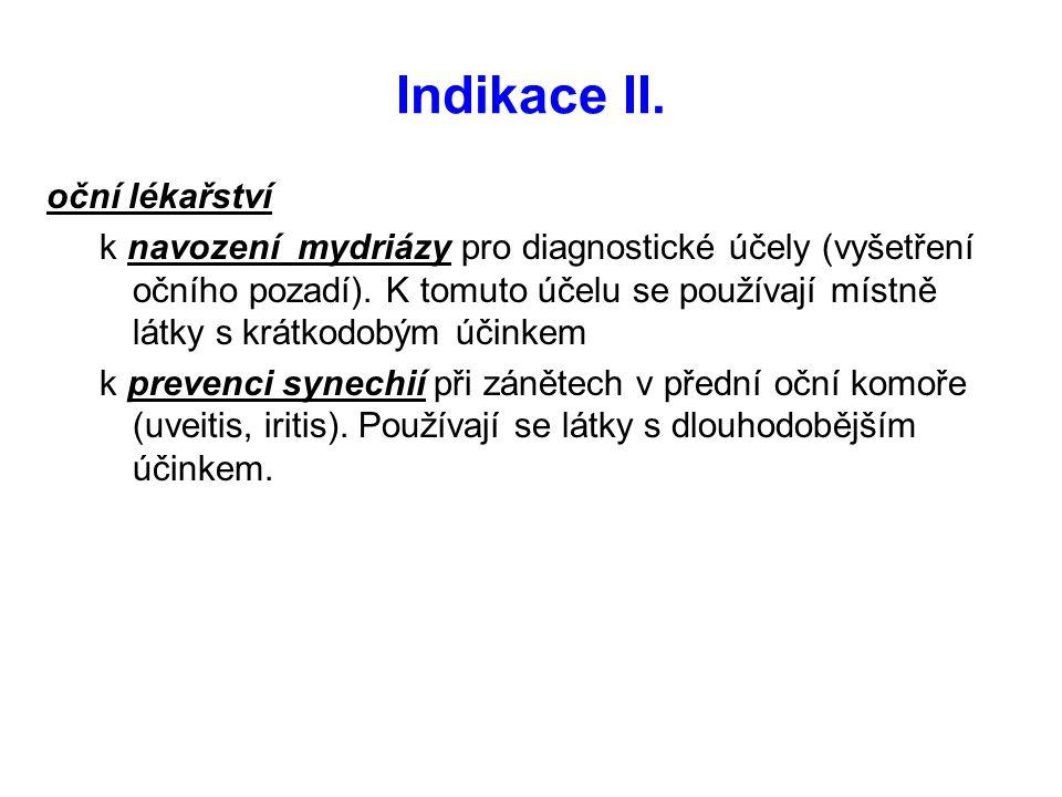 Indikace II. oční lékařství k navození mydriázy pro diagnostické účely (vyšetření očního pozadí). K tomuto účelu se používají místně látky s krátkodob