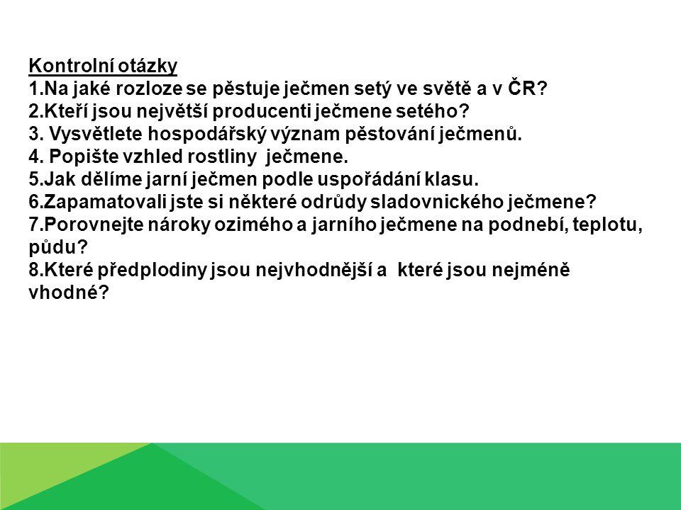 Kontrolní otázky 1.Na jaké rozloze se pěstuje ječmen setý ve světě a v ČR.