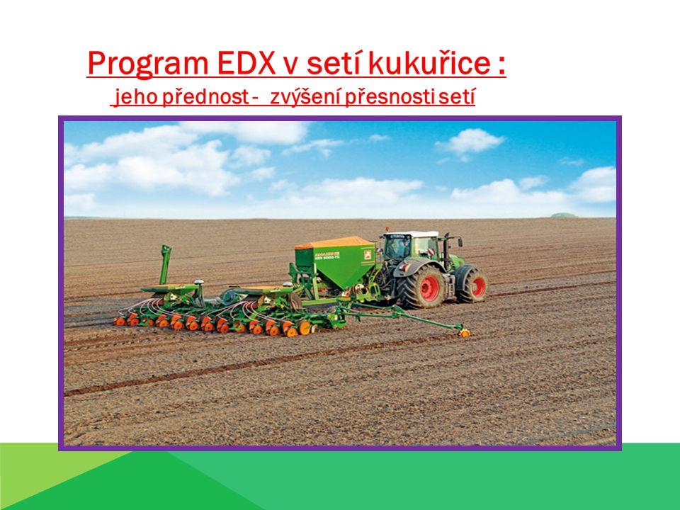 Program EDX v setí kukuřice : jeho přednost - zvýšení přesnosti setí
