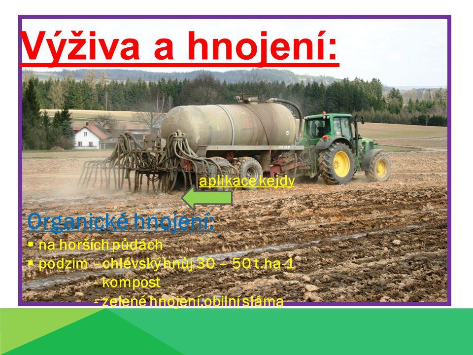 Výživa a hnojení: Organické hnojení:  na horších půdách  podzim - chlévský hnůj 30 – 50 t.ha-1 - kompost - zelené hnojení,obilní sláma aplikace kejd