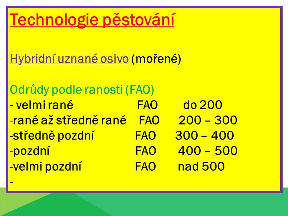 Technologie pěstování Hybridní uznané osivo (mořené) Odrůdy podle ranosti (FAO) - velmi rané FAO do 200 -rané až středně rané FAO 200 – 300 -středně p