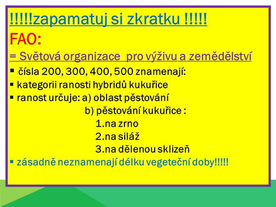 !!!!!zapamatuj si zkratku !!!!! FAO: = Světová organizace pro výživu a zemědělství  čísla 200, 300, 400, 500 znamenají:  kategorii ranosti hybridů k