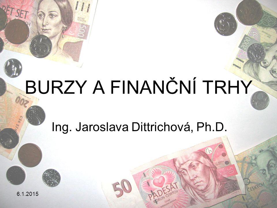 6.1.2015 BURZY A FINANČNÍ TRHY Ing. Jaroslava Dittrichová, Ph.D.