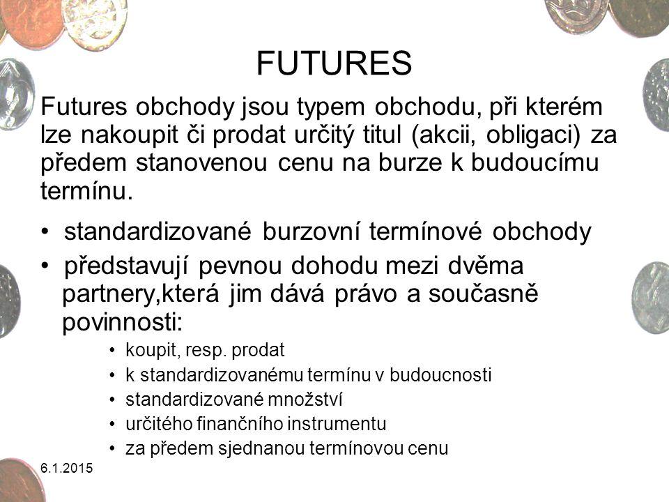 FUTURES Futures obchody jsou typem obchodu, při kterém lze nakoupit či prodat určitý titul (akcii, obligaci) za předem stanovenou cenu na burze k budo