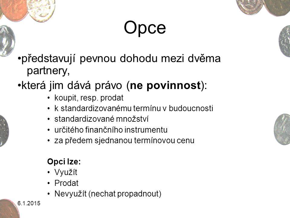OPCE Opční prémie je cena, za kterou jsou opce obchodovány, to znamená cena, kterou platí kupující opci prodávajícímu představuje tedy náklady na zakoupení opčního práva skládá se ze dvou komponent: vnitřní a časové hodnoty platí: opční prémie = vnitřní hodnota + časová hodnota