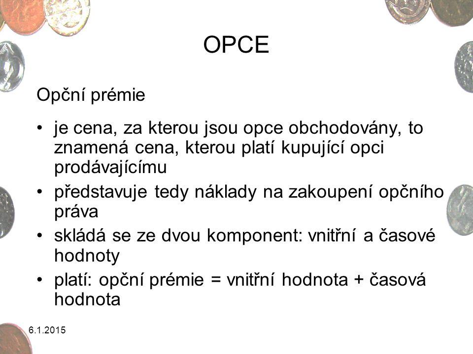 OPCE Opční prémie je cena, za kterou jsou opce obchodovány, to znamená cena, kterou platí kupující opci prodávajícímu představuje tedy náklady na zako