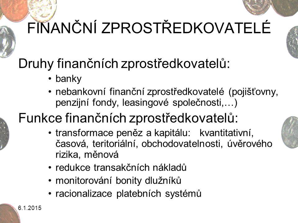 6.1.2015 FINANČNÍ ZPROSTŘEDKOVATELÉ Druhy finančních zprostředkovatelů: banky nebankovní finanční zprostředkovatelé (pojišťovny, penzijní fondy, leasi