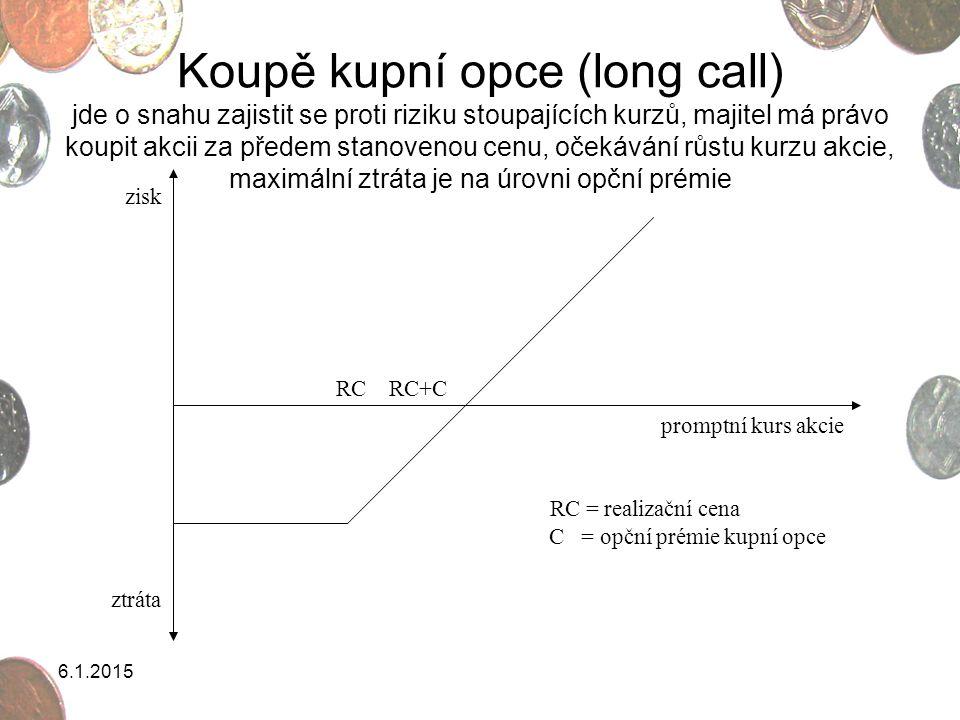 6.1.2015 Prodej kupní opce (short call) pozice short call je zrcadlovou pozicí k long call, pozice vychází z očekávání, že kurz bude stagnovat, či lehce klesat subjekt v pozici short call prodal opci, a proto má povinnost na požádání majitele opce prodat za realizační cenu příslušné bazické akcie, za tuto povinnost vyplývající z prodeje opce inkasuje opční prémii Maximálním ziskem je obdržená opční prémie, maximální ztráta se redukuje o výnos prémie zisk ztráta promptní kurs akcie RC RC+C
