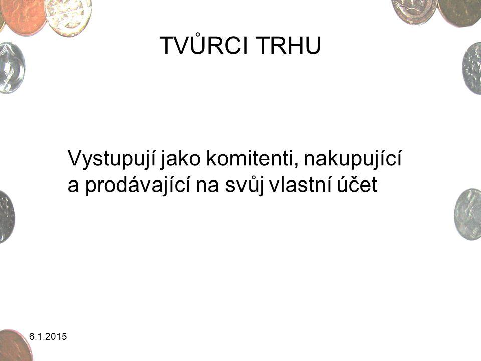 6.1.2015 TVŮRCI TRHU Vystupují jako komitenti, nakupující a prodávající na svůj vlastní účet