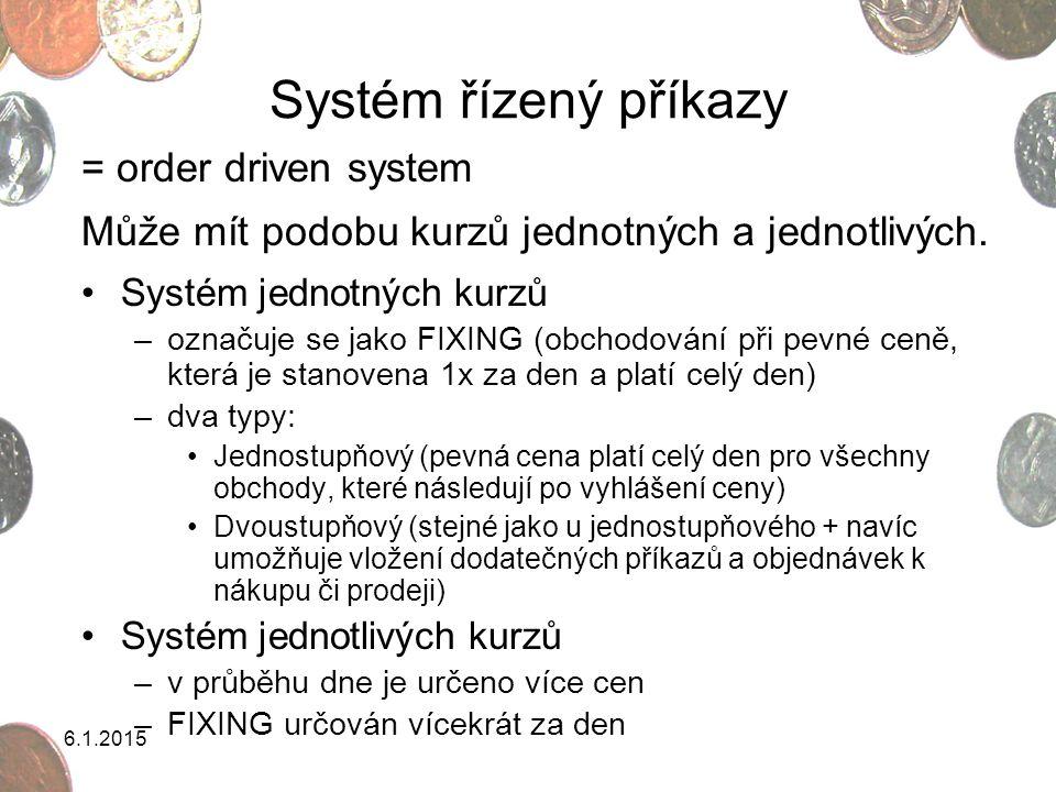 6.1.2015 Systém řízený příkazy = order driven system Může mít podobu kurzů jednotných a jednotlivých. Systém jednotných kurzů –označuje se jako FIXING