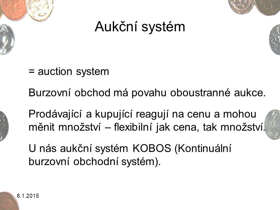 6.1.2015 Aukční systém = auction system Burzovní obchod má povahu oboustranné aukce. Prodávající a kupující reagují na cenu a mohou měnit množství – f