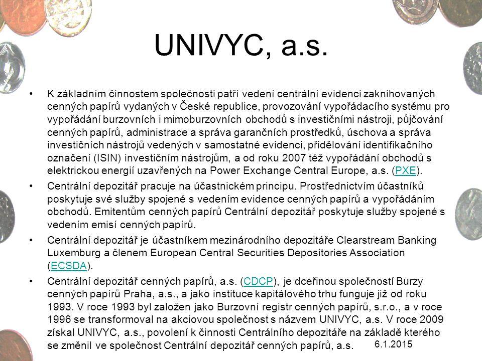 UNIVYC, a.s. K základním činnostem společnosti patří vedení centrální evidenci zaknihovaných cenných papírů vydaných v České republice, provozování vy