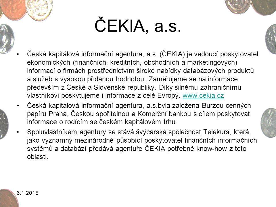ČEKIA, a.s. Česká kapitálová informační agentura, a.s. (ČEKIA) je vedoucí poskytovatel ekonomických (finančních, kreditních, obchodních a marketingový