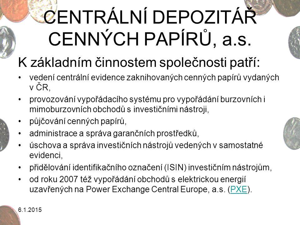 CENTRÁLNÍ DEPOZITÁŘ CENNÝCH PAPÍRŮ, a.s. K základním činnostem společnosti patří: vedení centrální evidence zaknihovaných cenných papírů vydaných v ČR