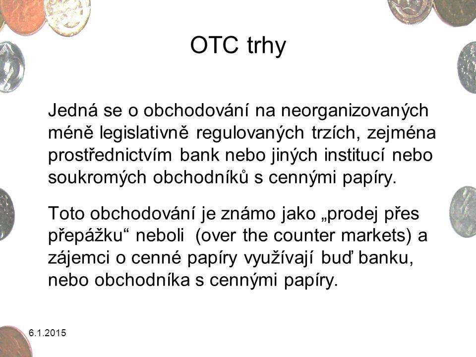 6.1.2015 OTC trhy Jedná se o obchodování na neorganizovaných méně legislativně regulovaných trzích, zejména prostřednictvím bank nebo jiných institucí