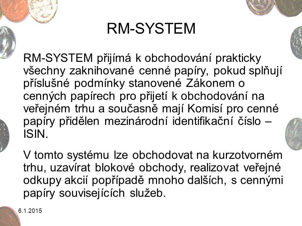 6.1.2015 RM-SYSTEM RM-SYSTEM přijímá k obchodování prakticky všechny zaknihované cenné papíry, pokud splňují příslušné podmínky stanovené Zákonem o ce
