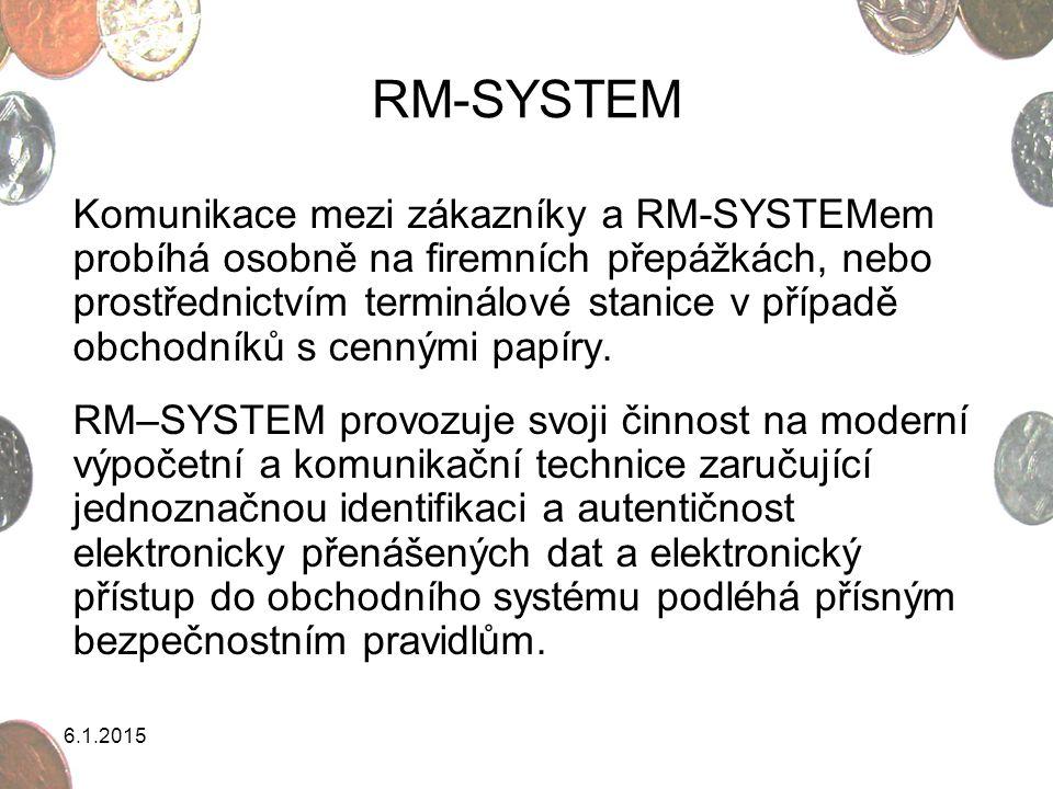 6.1.2015 RM-SYSTEM Komunikace mezi zákazníky a RM-SYSTEMem probíhá osobně na firemních přepážkách, nebo prostřednictvím terminálové stanice v případě