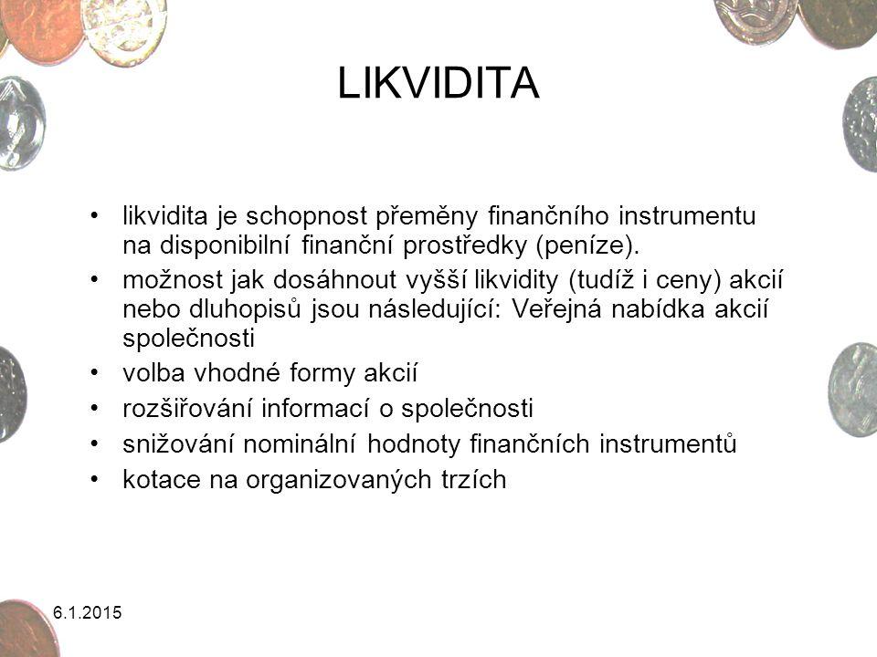 6.1.2015 LIKVIDITA likvidita je schopnost přeměny finančního instrumentu na disponibilní finanční prostředky (peníze). možnost jak dosáhnout vyšší lik
