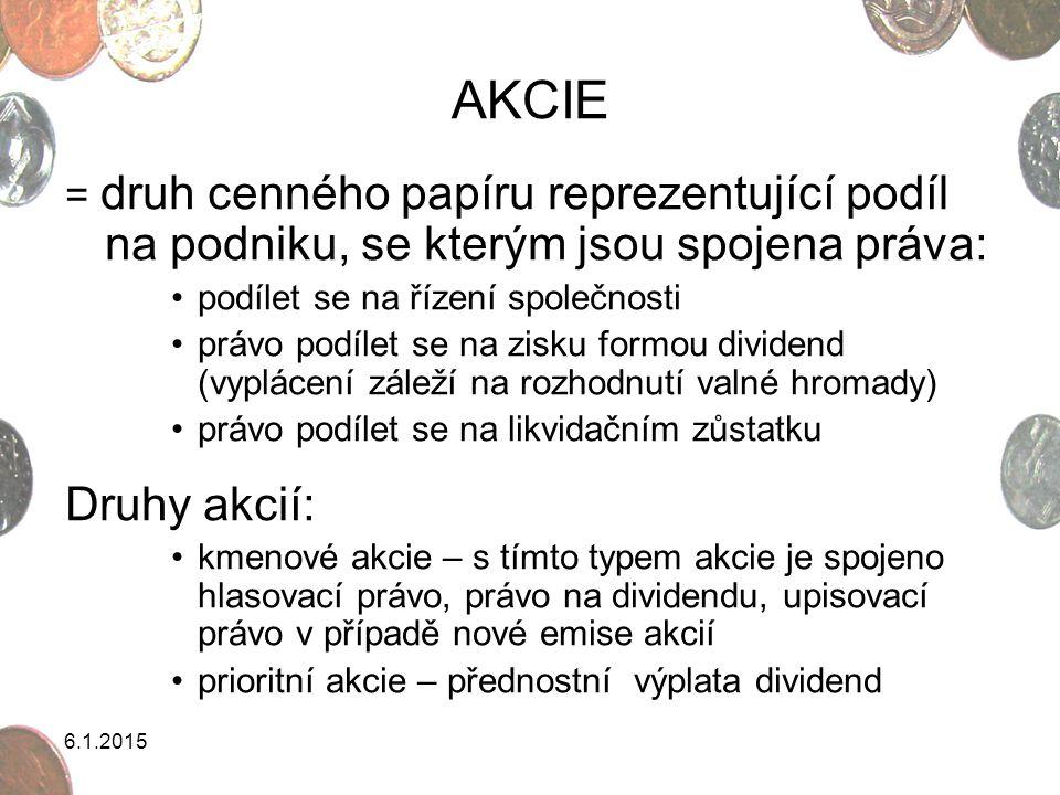 6.1.2015 AKCIE = druh cenného papíru reprezentující podíl na podniku, se kterým jsou spojena práva: podílet se na řízení společnosti právo podílet se