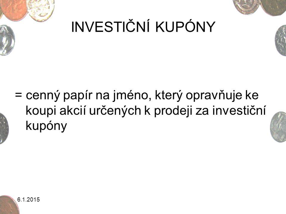 6.1.2015 INVESTIČNÍ KUPÓNY = cenný papír na jméno, který opravňuje ke koupi akcií určených k prodeji za investiční kupóny