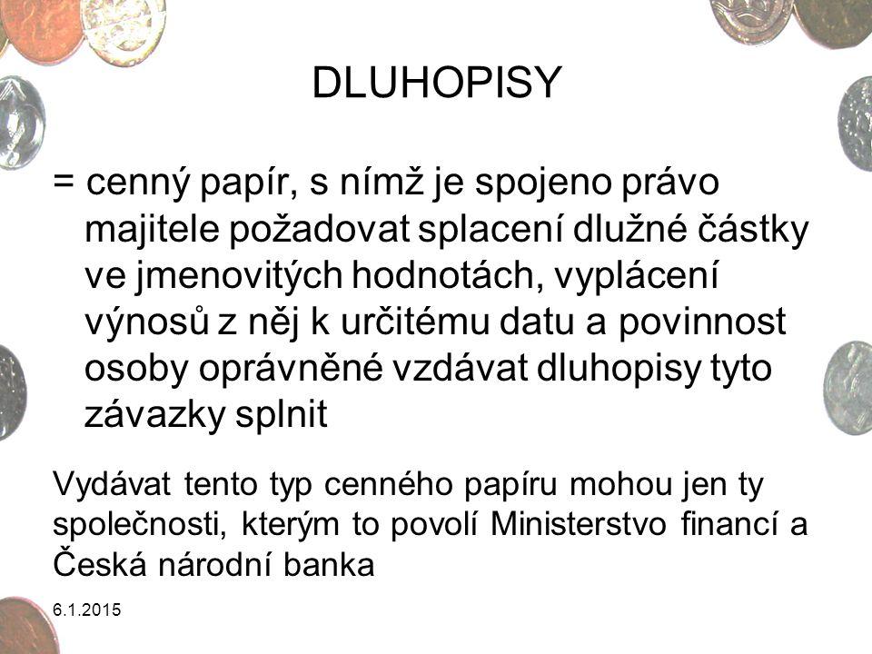 6.1.2015 DLUHOPISY = cenný papír, s nímž je spojeno právo majitele požadovat splacení dlužné částky ve jmenovitých hodnotách, vyplácení výnosů z něj k