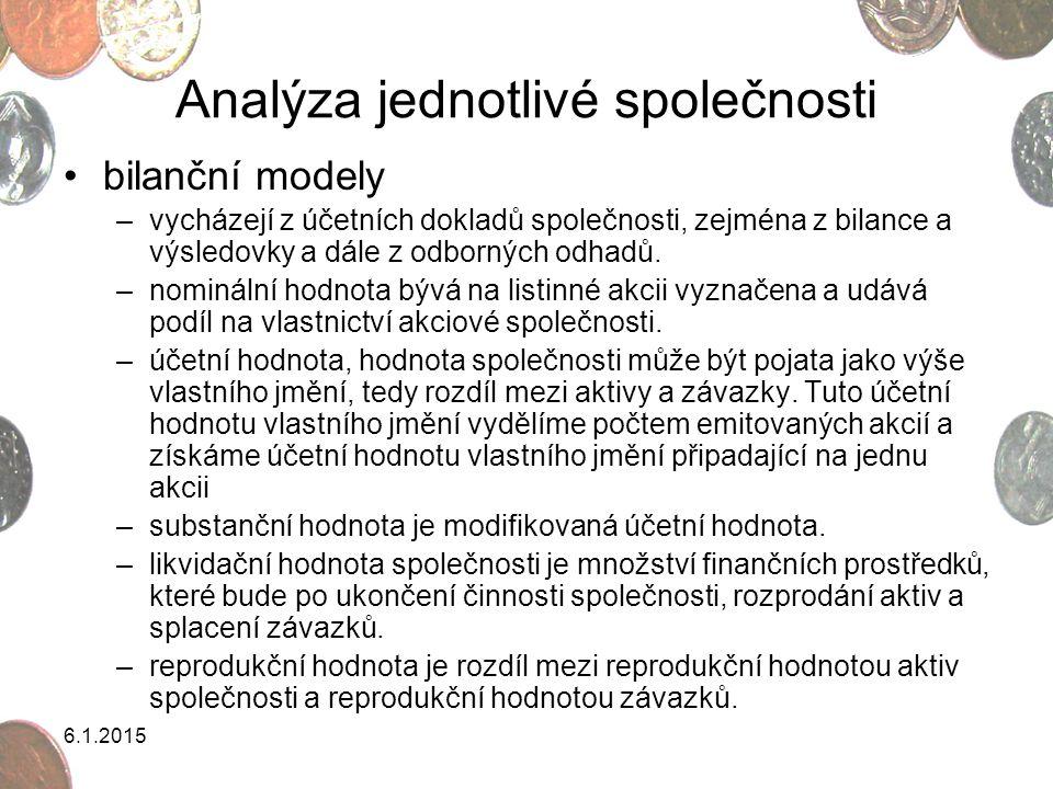 6.1.2015 Analýza jednotlivé společnosti bilanční modely –vycházejí z účetních dokladů společnosti, zejména z bilance a výsledovky a dále z odborných o