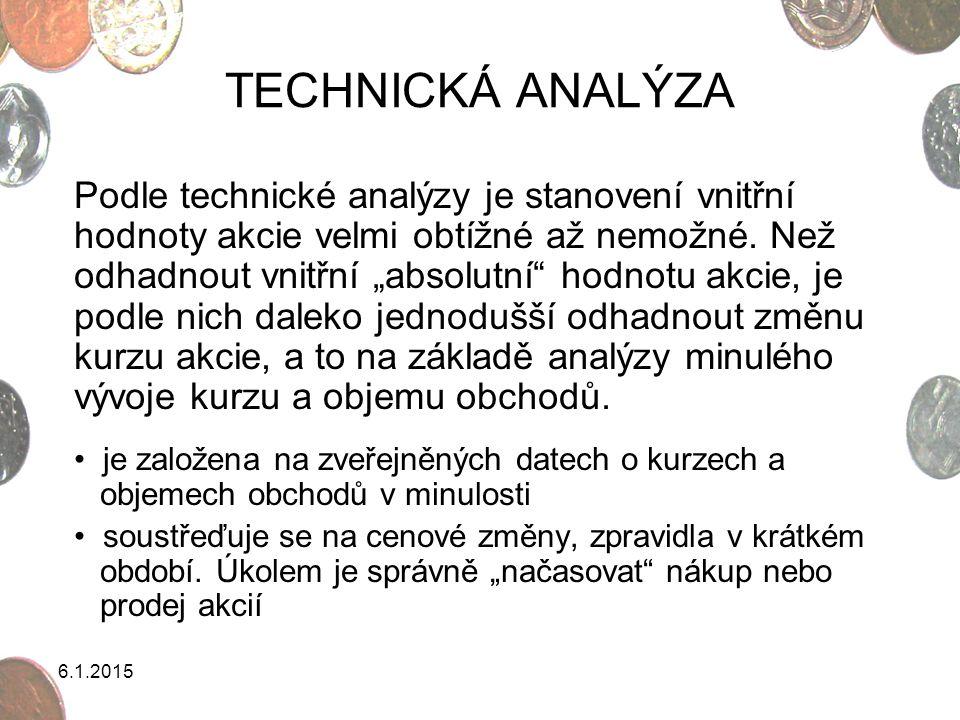 """6.1.2015 TECHNICKÁ ANALÝZA Podle technické analýzy je stanovení vnitřní hodnoty akcie velmi obtížné až nemožné. Než odhadnout vnitřní """"absolutní"""" hodn"""