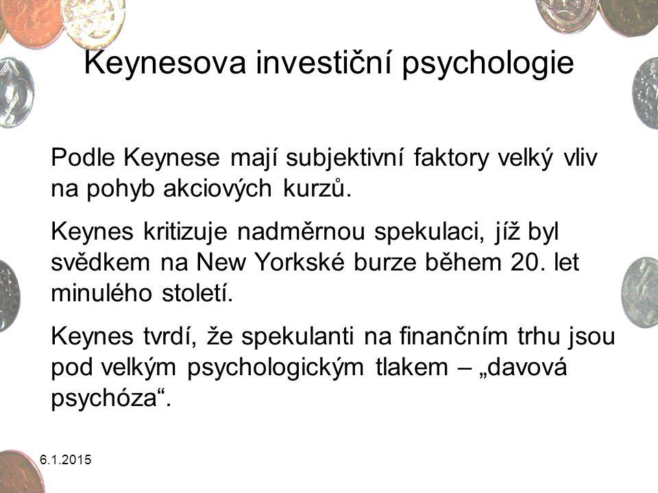 Keynesova investiční psychologie Podle Keynese mají subjektivní faktory velký vliv na pohyb akciových kurzů. Keynes kritizuje nadměrnou spekulaci, jíž