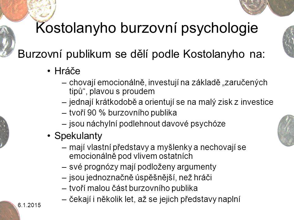 """Kostolanyho burzovní psychologie Burzovní publikum se dělí podle Kostolanyho na: Hráče –chovají emocionálně, investují na základě """"zaručených tipů"""", p"""