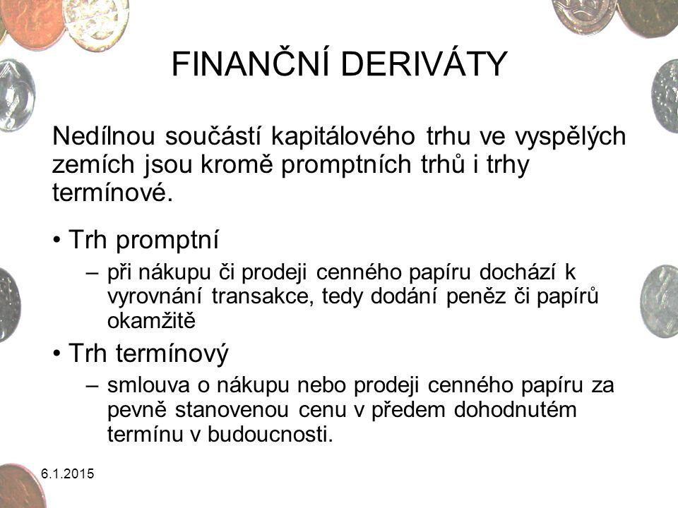 6.1.2015 DRUHY FINANČNÍCH DERIVÁTŮ Finanční deriváty jsou instrumenty, jejichž hodnota je odvozena z hodnoty tzv.