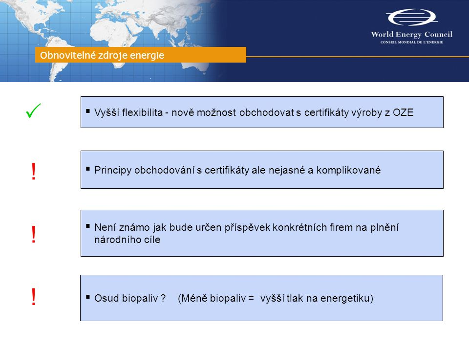 Obnovitelné zdroje energie  Vyšší flexibilita - nově možnost obchodovat s certifikáty výroby z OZE  Principy obchodování s certifikáty ale nejasné a komplikované  Není známo jak bude určen příspěvek konkrétních firem na plnění národního cíle  .