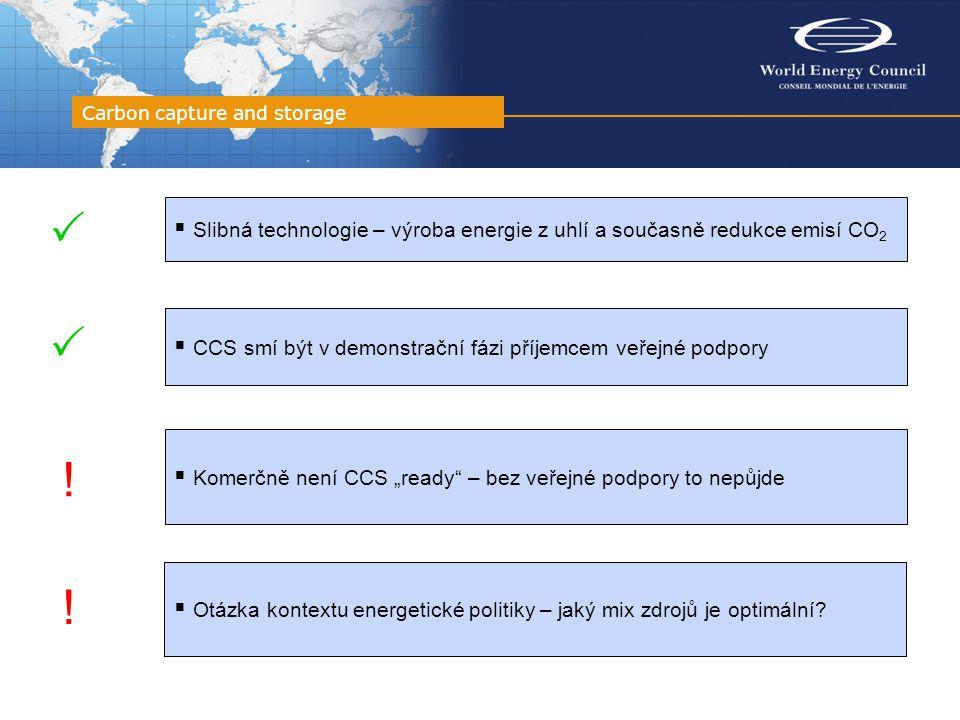"""Carbon capture and storage  Slibná technologie – výroba energie z uhlí a současně redukce emisí CO 2  CCS smí být v demonstrační fázi příjemcem veřejné podpory  Komerčně není CCS """"ready – bez veřejné podpory to nepůjde  ."""