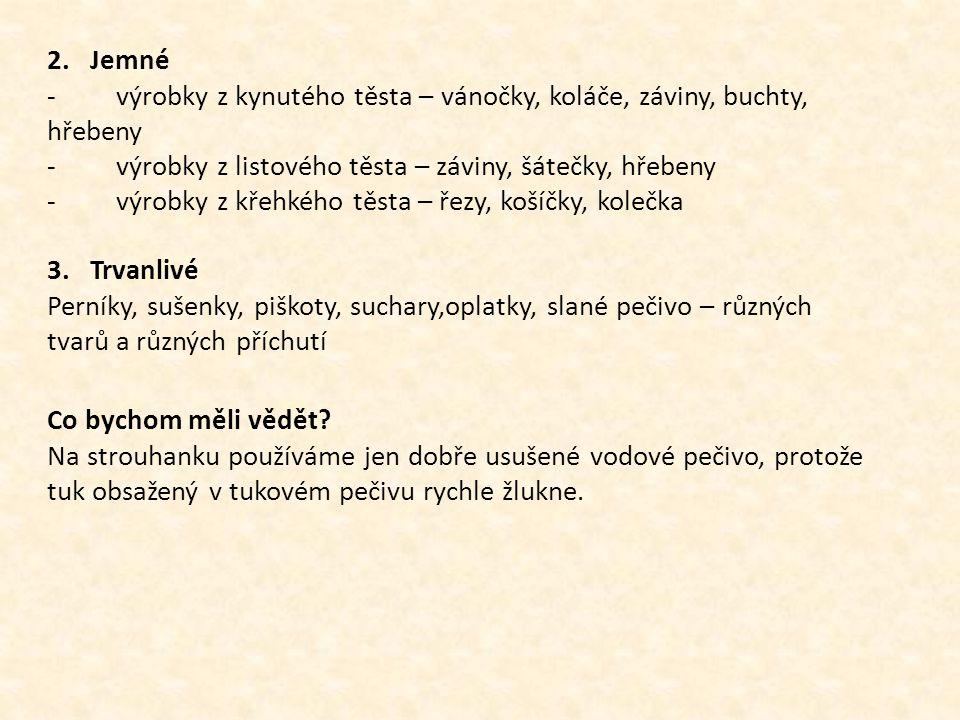 2. Jemné - výrobky z kynutého těsta – vánočky, koláče, záviny, buchty, hřebeny - výrobky z listového těsta – záviny, šátečky, hřebeny - výrobky z křeh