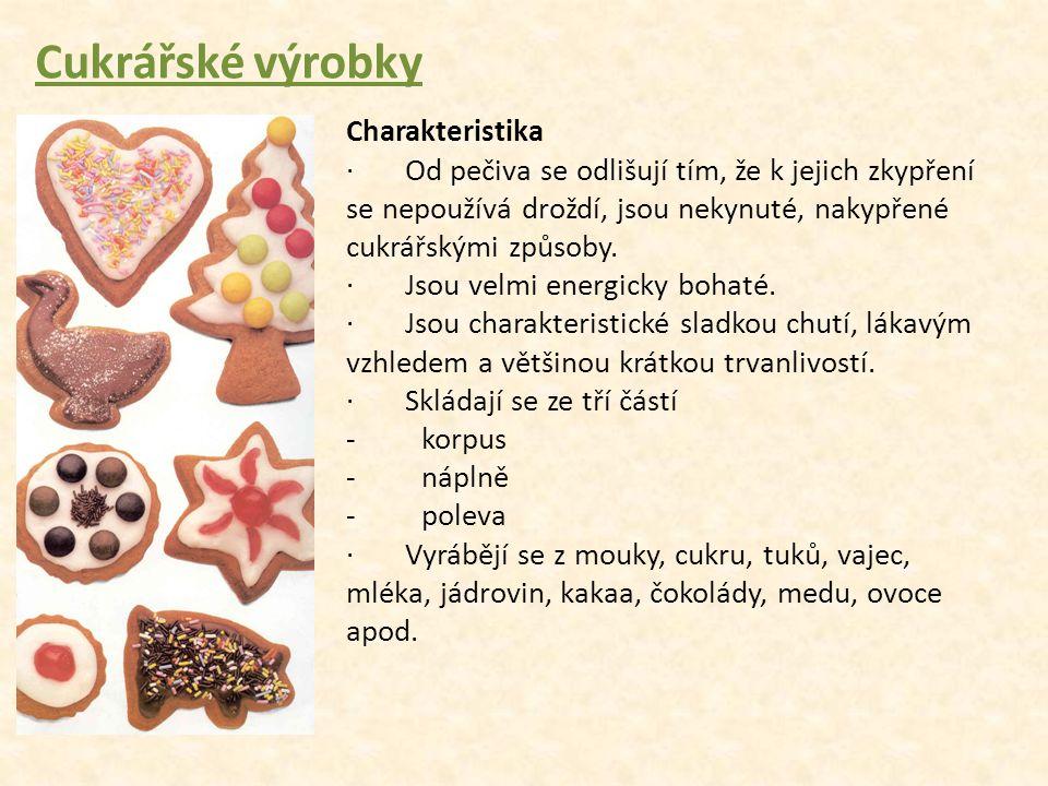 Cukrářské výrobky Charakteristika · Od pečiva se odlišují tím, že k jejich zkypření se nepoužívá droždí, jsou nekynuté, nakypřené cukrářskými způsoby.