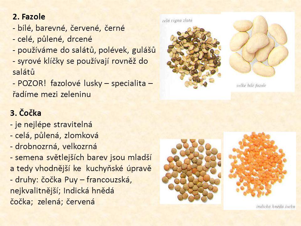 2. Fazole - bílé, barevné, červené, černé - celé, půlené, drcené - používáme do salátů, polévek, gulášů - syrové klíčky se používají rovněž do salátů
