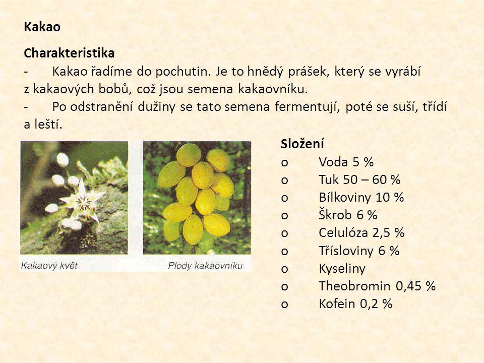 Kakao Charakteristika - Kakao řadíme do pochutin. Je to hnědý prášek, který se vyrábí z kakaových bobů, což jsou semena kakaovníku. - Po odstranění du