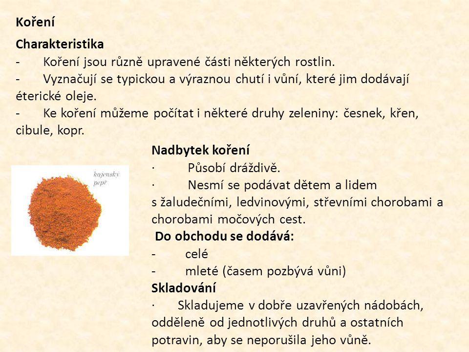 Koření Charakteristika - Koření jsou různě upravené části některých rostlin. - Vyznačují se typickou a výraznou chutí i vůní, které jim dodávají éteri