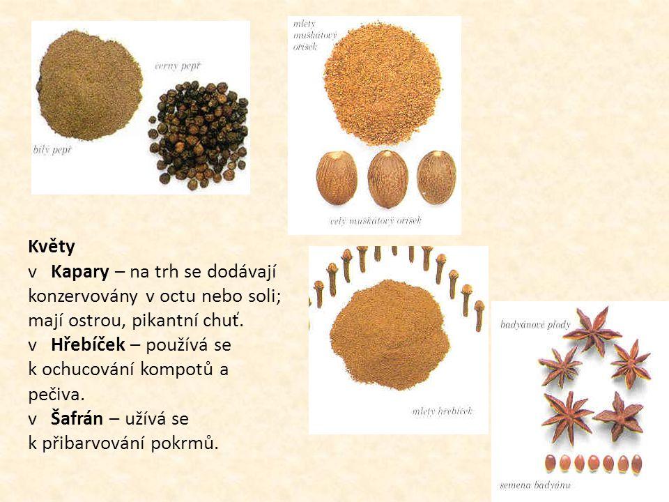 Květy v Kapary – na trh se dodávají konzervovány v octu nebo soli; mají ostrou, pikantní chuť. v Hřebíček – používá se k ochucování kompotů a pečiva.