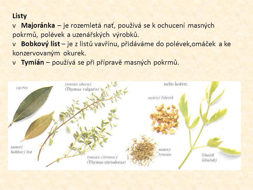 Listy v Majoránka – je rozemletá nať, používá se k ochucení masných pokrmů, polévek a uzenářských výrobků. v Bobkový list – je z listů vavřínu, přidáv