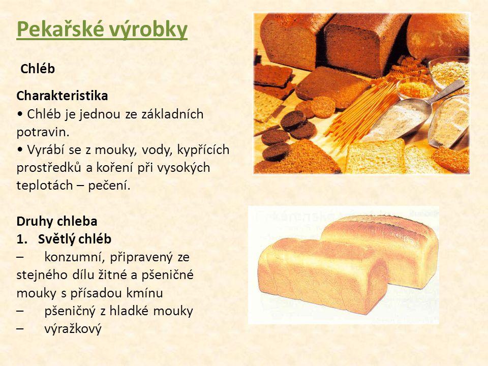 Pekařské výrobky Chléb Charakteristika Chléb je jednou ze základních potravin. Vyrábí se z mouky, vody, kypřících prostředků a koření při vysokých tep