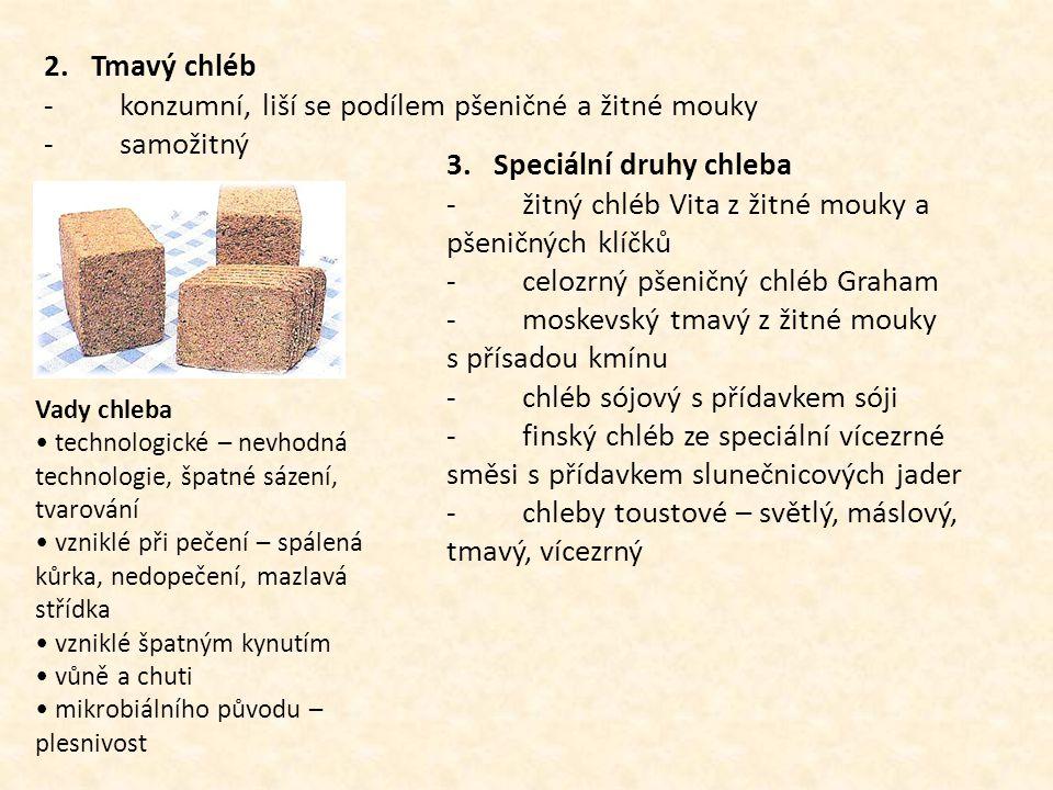 2. Tmavý chléb - konzumní, liší se podílem pšeničné a žitné mouky - samožitný 3. Speciální druhy chleba - žitný chléb Vita z žitné mouky a pšeničných